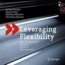 Leveraging Flexibility: Win the Race with Dynamic Decision Management