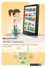 Mobile Commerce. Veränderung im Konsumentenverhalten und Auswirkungen auf den Handel