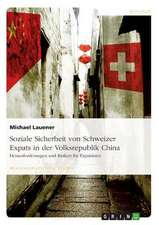 Soziale Sicherheit Von Schweizer Expats in Der Volksrepublik China. Herausforderungen Und Risiken Fur Expatriates:  Abele Optik