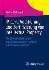 IP-Cert: Auditierung und Zertifizierung von Intellectual Property: Wettbewerbsstärke sichern und Unternehmenswert steigern mit effizienten Prozessen