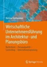 Wirtschaftliche Unternehmensführung im Architektur- und Planungsbüro: Rechtsform - Personalpolitik - Controlling - Unternehmensplanung