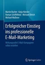 Erfolgreicher Einstieg ins professionelle E-Mail-Marketing: Wirkungsvolle E-Mail-Kampagnen selbst erstellen