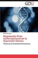 Regulacion Post-Transcripcional de La Expresion Genica:  Tres Miradas