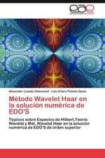 Metodo Wavelet Haar En La Solucion Numerica de EDO's:  Escritos Sobre Historia, Sociedad y Cultura