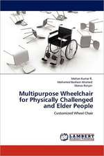 Multipurpose Wheelchair for Physically Challenged and Elder People