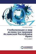 Globalizatsiya i mir islama (na primere Islamskoy Respubliki Iran)