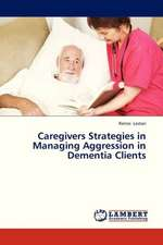 Caregivers Strategies in Managing Aggression in Dementia Clients