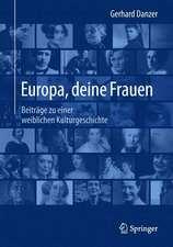 Europa, deine Frauen: Beiträge zu einer weiblichen Kulturgeschichte