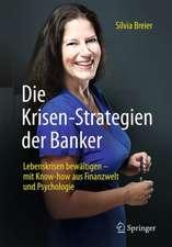 Die Krisen-Strategien der Banker: Lebenskrisen bewältigen – mit Know-how aus Finanzwelt und Psychologie