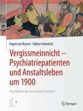 Vergissmeinnicht - Psychiatriepatienten und Anstaltsleben um 1900: Aus Werken der Sammlung Prinzhorn