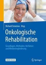 Onkologische Rehabilitation: Grundlagen, Methoden, Verfahren und Wiedereingliederung