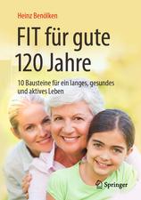 Fit für gute 120 Jahre: 10 Bausteine für ein langes, gesundes und aktives Leben