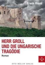 Herr Groll und die ungarische Tragödie