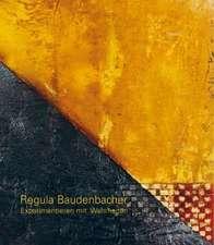 Regula Baudenbacher. Experimentieren mit Wahrheiten