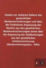 Gesetz zur weiteren Reform der gesetzlichen Rentenversicherungen und über die Fünfzehnte Anpassung der Renten aus den gesetzlichen Rentenversicherungen sowie über die Anpassung der Geldleistungen aus der gesetzlichen Unfallversicherung (Rentenreformgesetz - RRG)