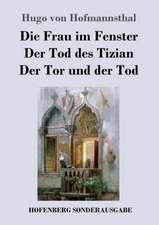 Die Frau im Fenster / Der Tod des Tizian / Der Tor und der Tod