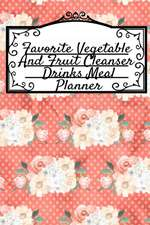 Favorite Vegetable And Fruit Cleanser Drinks Meal Planner