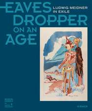 Eavesdropper on an Age: Ludwig Meidner in Exile