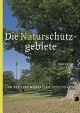 Die Naturschutzgebiete im Regierungsbezirk Stuttgart