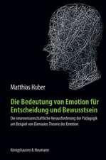 Die Bedeutung von Emotion für Entscheidung und Bewusstsein