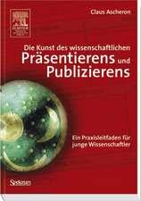 Die Kunst des wissenschaftlichen Präsentierens und Publizierens: Ein Praxisleitfaden für junge Wissenschaftler