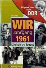 Aufgewachsen in der DDR - Wir vom Jahrgang 1961 - Kindheit und Jugend