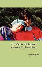 Ich McHte Mit Keinem Anderen Kind Tauschen ...:  The Immeasurable Equation. the Collected Poetry and Prose