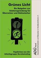 Grünes Licht - Ein Ratgeber zur Existenzgründung für Übersetzer und Dolmetscher