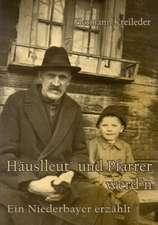 Häuslleut' und Pfarrer werd'n