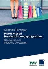 Praxiswissen Kundenbindungsprogramme: Konzeption und operative Umsetzung