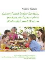 Gesund und lecker kochen, backen und essen ohne Kuhmilch und Weizen