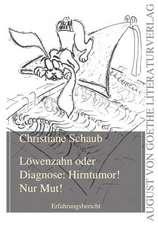 Löwenzahn oder Diagnose: Hirntumor! Nur Mut!
