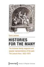 Histories for the Many: The Victorian Family Magazine & Popular Representations of the Past. The