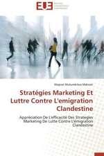 Strategies Marketing Et Luttre Contre L'Emigration Clandestine:  Enjeux Organisationnels Et Manageriaux