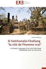 "Si Satchanalai-Chaliang ""La Cite de L'Homme Vrai"":  Mythe Ou Realite?"