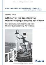 A History of the Czechoslovak Ocean Shipping Company, 1948-1989: How a Small, Landlocked Country Ran Maritime Business During the Cold War