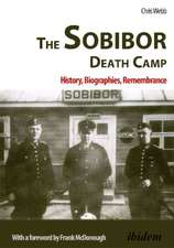Sobibor Death Camp: History, Biographies, Remembrance