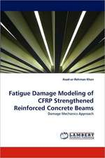 Fatigue Damage Modeling of CFRP Strengthened Reinforced Concrete Beams