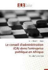 Le Conseil D'Administration (CA) Dans L'Entreprise Publique En Afrique:  Essai D'Une Epistemologie