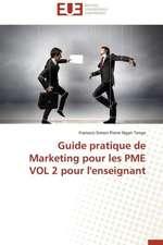 Guide Pratique de Marketing Pour Les Pme Vol 2 Pour L'Enseignant:  Cas Du Maroc