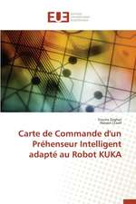 Carte de Commande D'Un Prehenseur Intelligent Adapte Au Robot Kuka:  Nouvelle Approche