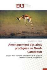Amenagement Des Aires Protegees Au Nord-Cameroun:  Symbolisme Et Pratiques Dans La Creation Litteraire Africaine
