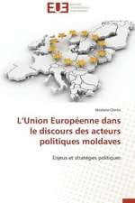 L'Union Europeenne Dans Le Discours Des Acteurs Politiques Moldaves:  Deux Elements Indivisibles