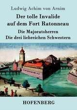 Der tolle Invalide auf dem Fort Ratonneau / Die Majoratsherren / Die drei liebreichen Schwestern