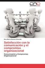 Satisfaccion Con La Comunicacion y El Compromiso Organizacional
