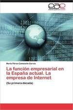La Funcion Empresarial En La Espana Actual. La Empresa de Internet:  Transgresion O Error?