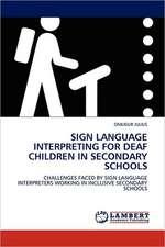 Sign Language Interpreting for Deaf Children in Secondary Schools