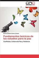 Fundamentos Teoricos de Los Estudios Para La Paz:  Yo Integrotu Integrasla Escuela Integra