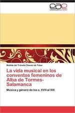La Vida Musical En Los Conventos Femeninos de Alba de Tormes-Salamanca:  Hacia Una Epica Posmoderna