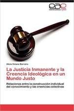 La Justicia Inmanente y La Creencia Ideologica En Un Mundo Justo:  Factores Estrategicos de Exito